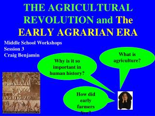 THE AGRICULTURAL REVOLUTION and  The EARLY AGRARIAN ERA