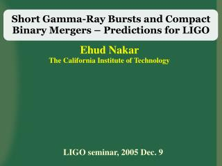 Short Gamma-Ray Bursts and Compact  Binary Mergers – Predictions for LIGO