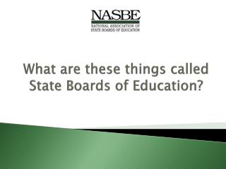 What are these things called State Boards of Education ?