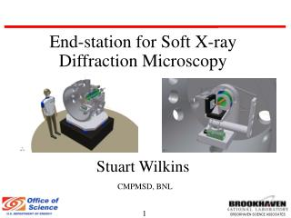End-station for Soft X-ray Diffraction Microscopy Stuart Wilkins CMPMSD, BNL