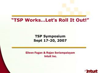 """ TSP Works … Let ' s Roll It Out! "" TSP Symposium  Sept 17-20, 2007"