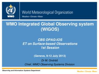 Dr M.  Ondráš Chief, WMO Observing S y stems Division