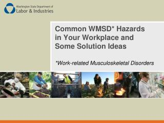 Common  WMSD* Hazards in Your Workplace and Some Solution Ideas