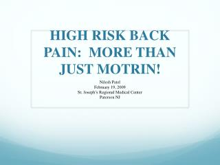 HIGH RISK BACK PAIN:  MORE THAN JUST MOTRIN!