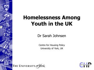 Homelessness Among Youth in the UK Dr Sarah Johnsen  Centre for Housing Policy