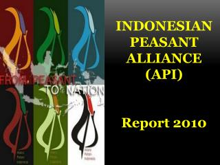 INDONESIAN PEASANT  ALLIANCE (API)  Report 2010