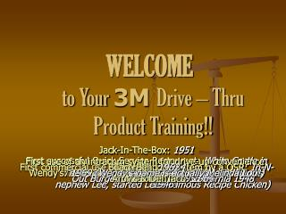 WELCOME  to Your 3M Drive – Thru Product Training!!
