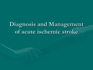Diagnosis and Management of acute ischemic stroke