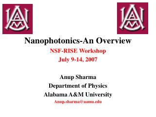 Nanophotonics-An Overview NSF-RISE Workshop July 9-14, 2007 Anup Sharma Department of Physics