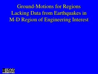 Ground-Motions for Regions Lacking Data from Earthquakes in M-D Region of Engineering Interest