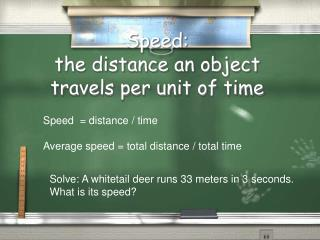Speed: the distance an object travels per unit of time