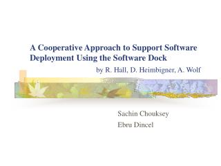 A Cooperative Approach to Support Software Deployment Using the Software Dock by R. Hall, D. Heimbigner, A. Wolf