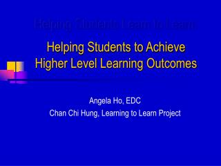 Helping Students Learn to Learn: Helping Students to Achieve Higher Level Learning Outcomes