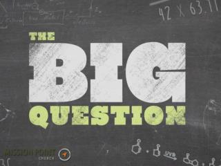 "To ask your  "" big question "" :"