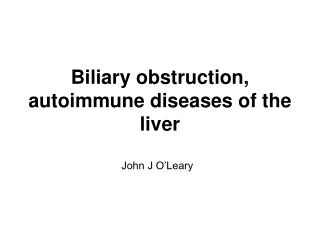 Biliary obstruction, autoimmune diseases of the liver
