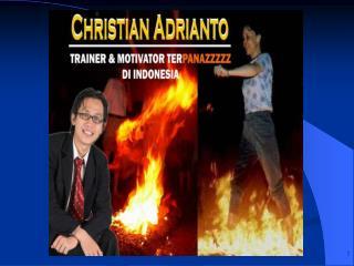 CHRISTIAN ADRIANTO TRAINER & MOTIVATOR TER PANAZZZZ  DI INDONESIA