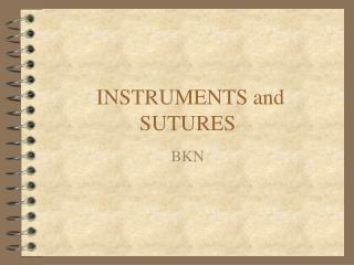 INSTRUMENTS and SUTURES