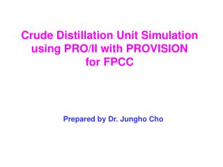 Crude Distillation Unit Simulation using PRO/II with PROVISION for FPCC