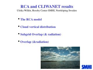 RCA and CLIWANET results Ulrika Willén, Rossby Center SMHI, Norrköping Sweden
