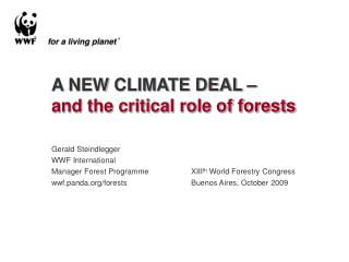 A NEW CLIMATE DEAL – and the critical role of forests Gerald Steindlegger WWF International