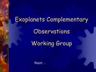 Exoplanets Complementary Observations Working Group