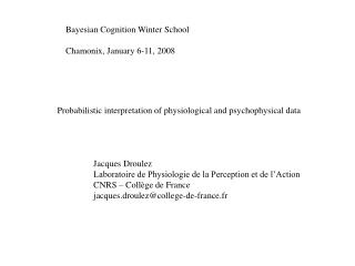 Bayesian Cognition Winter School Chamonix, January 6-11, 2008