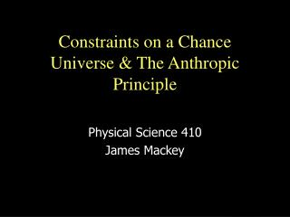 Constraints on a Chance Universe & The Anthropic Principle
