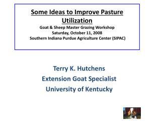 Terry K. Hutchens Extension Goat Specialist  University of Kentucky