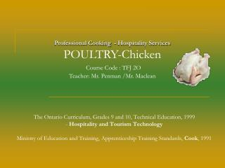 Professional Cooking  - Hospitality Services POULTRY-Chicken Course Code : TFJ 2O
