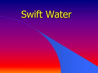 Swift Water