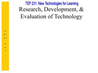 Research, Development, & Evaluation of Technology