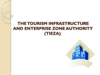 THE TOURISM INFRASTRUCTURE  AND ENTERPRISE ZONE AUTHORITY (TIEZA)