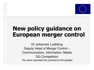 New policy guidance on European merger control  Dr Johannes Luebking Deputy Head of Merger Control    Communication, Inf