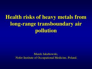 Health risks of heavy metals from long-range transboundary air pollution Marek Jakubowski ,