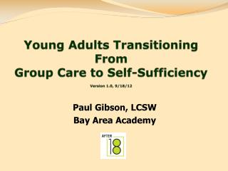 Young Adults Transitioning From  Group Care  to Self-Sufficiency Version 1.0, 9/18/12