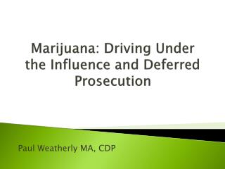 Marijuana : Driving Under the Influence and Deferred Prosecution