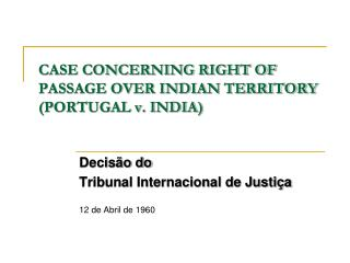 CASE CONCERNING RIGHT OF PASSAGE OVER INDIAN TERRITORY (PORTUGAL v. INDIA)