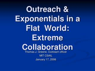 Outreach & Exponentials in a Flat  World:   Extreme Collaboration