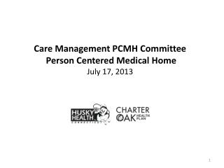 Care Management PCMH Committee  Person Centered Medical Home July 17, 2013