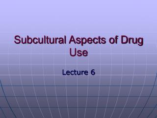 Subcultural Aspects of Drug Use