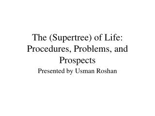 The (Supertree) of Life: Procedures, Problems, and Prospects