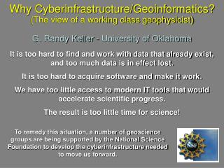 Why Cyberinfrastructure/Geoinformatics? (The view of a working class geophysicist) G. Randy Keller - University of Oklah