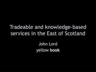 Tradeable and knowledge-based services in the East of Scotland