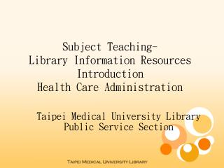 Subject Teaching- Library Information Resources Introduction Health Care Administration