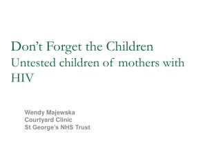 Don't Forget the Children Untested children of mothers with HIV