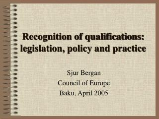 Recognition of qualifications: legislation, policy and practice