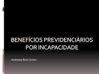 BENEFÍCIOS PREVIDENCIÁRIOS POR INCAPACIDADE