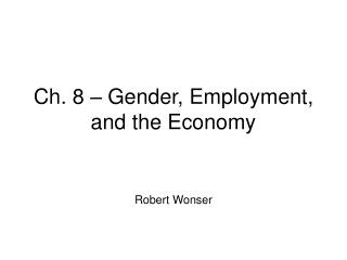 Ch. 8 – Gender, Employment, and the Economy