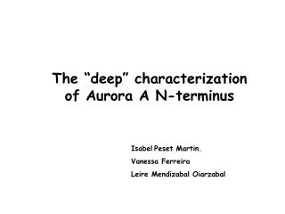 "The ""deep"" characterization of Aurora A N-terminus"