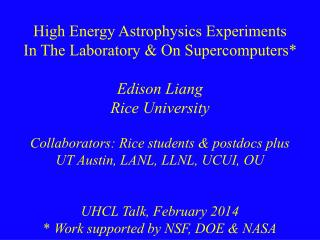 High Energy Astrophysics Experiments  In The Laboratory & On Supercomputers* Edison Liang